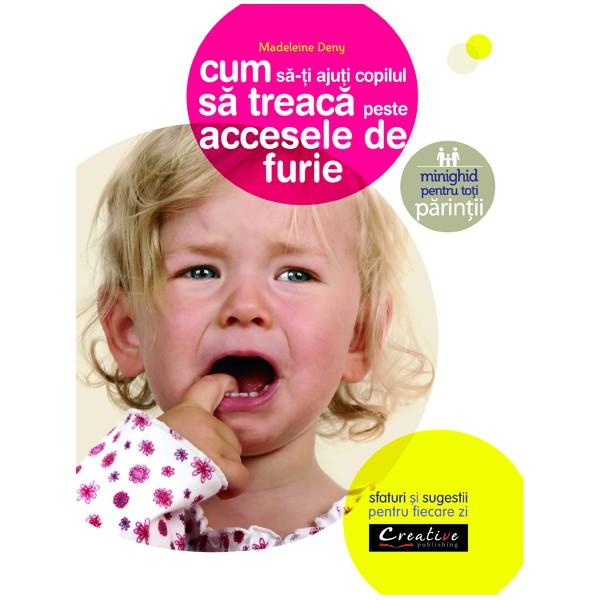 colectia-mini-ghiduri-pentru-toti-parintii-cum-sa-ti-ajuti-copilul-sa-treaca-peste-accesele-de-furie-sfaturi-i-sugestii